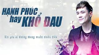 Hạnh Phúc Hay Khổ Đau - Khánh Phương (OFFICIAL 4K Lyrics Video) | Bản Ballad Buồn Nhất Thế Kỷ
