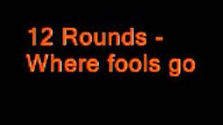 "12 Rounds - ""Where Fools Go"""