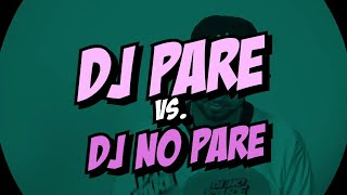 DJ PARE Vs. DJ NO PARE REMIX With Justin Quiles