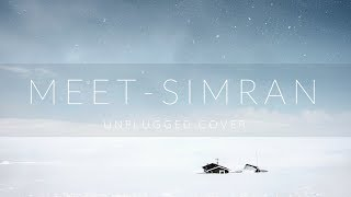 Meet | Unplugged Cover | Simran | Kangana Ranaut | Arijit Singh | Anand Gupta