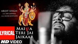 MAIYA TERI JAI JAIKAAR Lyrical |Arijit Singh Jeet Gannguli