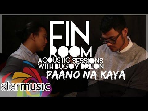 Bugoy Drilon – Paano Na Kaya (Fin Room Acoustic Sessions)
