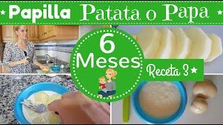Receta 3 para BEBE de 6 MESES/ PAPILLA DE PATATAS o PAPA/ Primeras recetas para mi BEBE