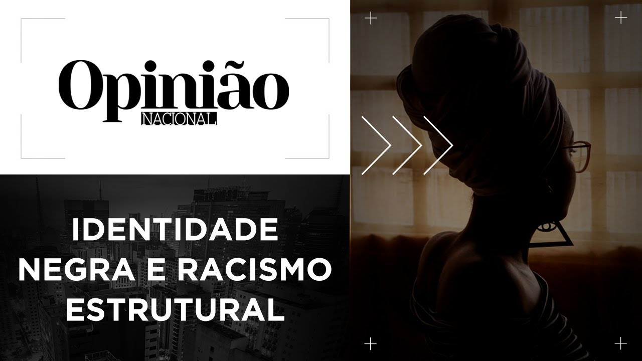 Identidade negra e o racismo estrutural | 20/11/2019