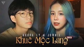 Khuê Mộc Lang (Cover) - Hương Ly & Jombie (G5R) | Changmie x Tiến Tới