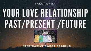 "TAROT READING ""YOUR LOVE RELATIONSHIP PAST/PRESENT/FUTURE"""