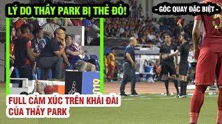 Thầy Park bực điên vì lý do nực cười bởi tấm thẻ đỏ, cháy rực lửa khi bị đuổi lên khán đài