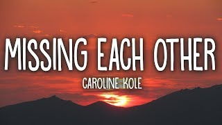Caroline Kole   Missing Each Other (Lyrics)