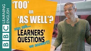'Too' and 'as well' - Learners' Questions