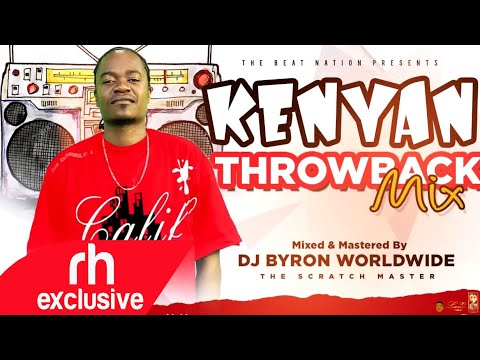 KENYAN THROWBACK MIX VIDEO  2020 – DJ BYRON WORLDWIDE / RH EXCLUSIVE