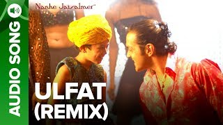 Ulfat Remix (Full Audio Song) - Nanhe Jaisalmer   - YouTube