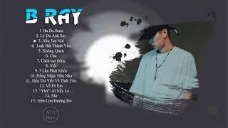B RAY | Tổng Hợp Những Bài Rap HAY NHẤT | CỰC CHẤT CỦA B RAY