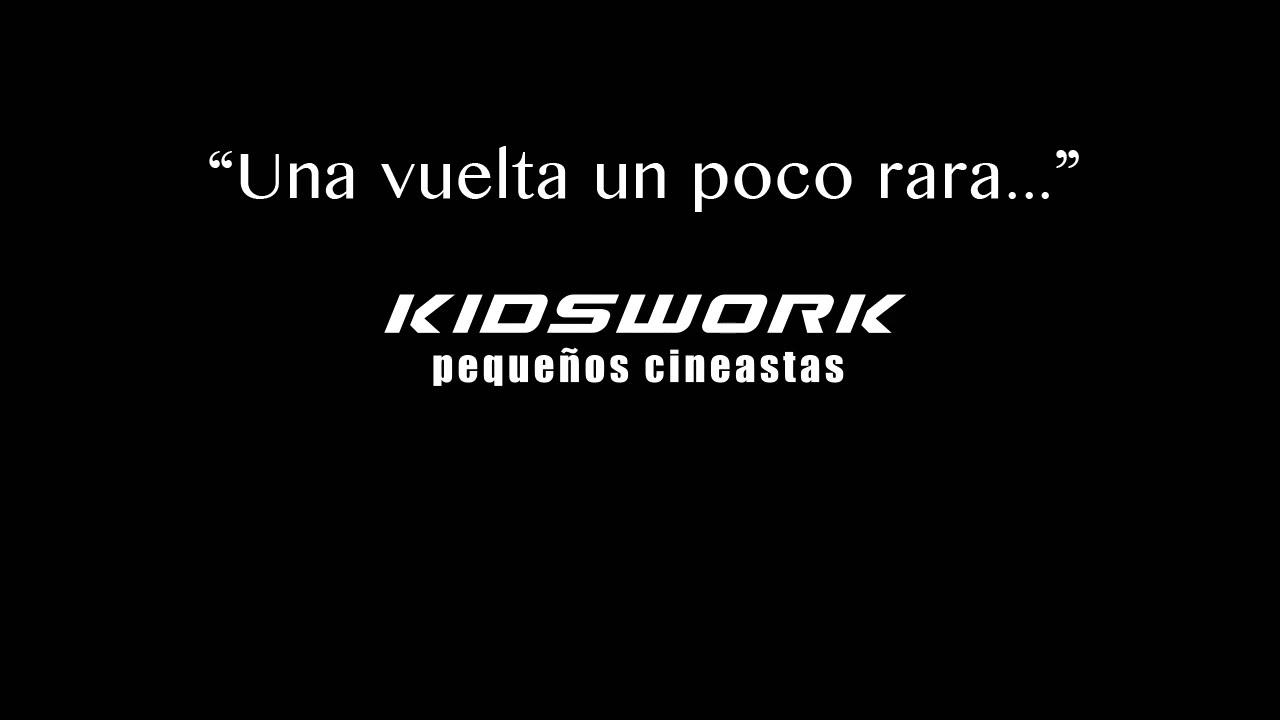"""""""Una vuelta un poco rara…"""" - KidsWork - Pequeños Cineastas"""