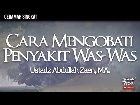 Video Ceramah Singkat : Cara Mengobati Penyakit Was Was - Ustadz Abdullah Zaen, MA