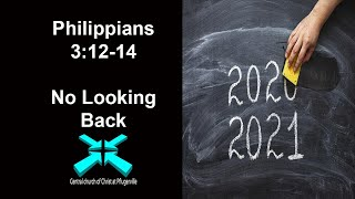 No Looking Back – Philippians 3:12-14 – 12/27/2020