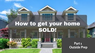 How to get your home SOLD (step 1 Outside Prep)