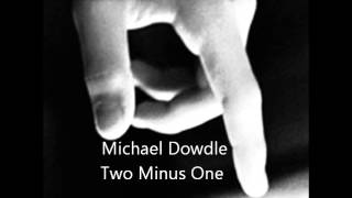 Michael Dowdle - Two Minus One