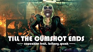TILL THE CUMSHOT ENDS - CUPCAKKE ft. BRITNEY SPEARS & THE COCKDESTROYERS