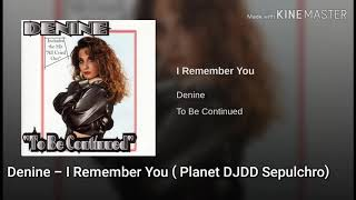 Denine   I Remember You ( Planet DJDD Sepulchro)