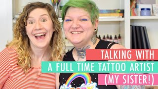 How To Become A Tattoo Artist? Tips For Designing My Tattoo? Chatting With My Sister!