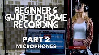 Beginner's Guide To Home Recording | PART 2   Microphones (LOGIC PRO X)