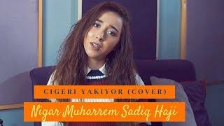 Cigeri Yakiyor   Nigar Muharrem  Sadiq Haji (Cover)