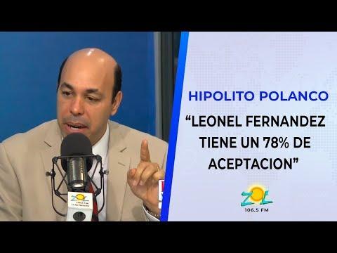 """Hipolito Polanco: """"Leonel Fernandez tiene un 78% de aceptación"""""""