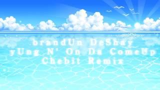 BrandUn DeShay -  yUng N' On Da ComeUp (Chebit Remix)