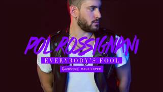 Pol Rossignani - Everybody's Fool (Evanescence Male Cover)
