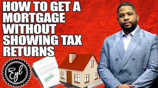 HOW TO GET A MORTGAGE WITHOUT SHOWING TAX RETURNS