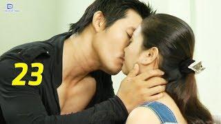 Thủ Đoạn Chiếm Lấy Tình Yêu - Tập 23   Phim Tình Cảm Việt Nam Mới Hay Nhất