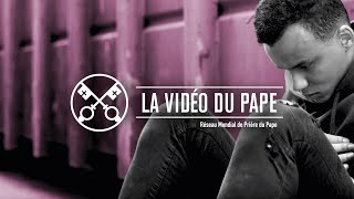 """La Vidéo du Pape : """"se libérer des addictions"""""""