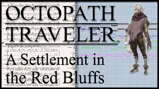 """New Transcription: """"A Settlement in the Red Bluffs"""" from Octopath Traveler (2018)"""