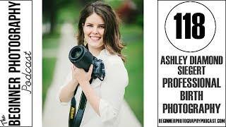 BPP 118: Ashley Diamond Siegert - Professional Birth Photography