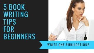 5 Book Writing Tips For Beginners