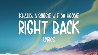 Khalid   Right Back (feat. A Boogie Wit Da Hoodie) Lyrics
