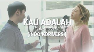 [Cover-Indo/Kor] KAU ADALAH - ISYANA SARASVATI (WITH HAN YOO RA)