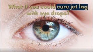 Can we cure jet lag with eye drops?