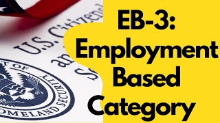 US Immigration Categories. EB-3: Employment Based Preference