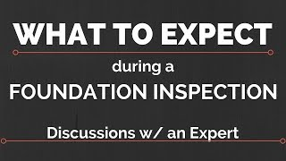 What To Expect During a Foundation Inspection - Discussions w/ an Expert #2