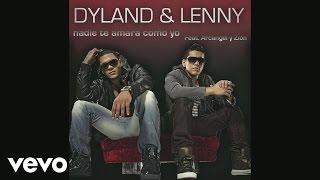 Dyland & Lenny - Nadie Te Amará Como Yo (Remix) ft. Zion, Arcángel