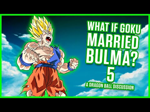 WHAT IF GOKU MARRIED BULMA? PART 5 | A Dragon Ball Discussion | MasakoX