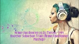 Armin Van Buuren Vs Dj Tiesto - Yet Another Suburban Train (AvB Mashup)