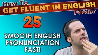 25 - The SECRET to NATIVE English pronunciation! - How To Get Fluent In English Faster