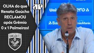 'É uma sacanagem': Olha do que o Renato Gaúcho reclamou após Grêmio 0 x 1 Palmeiras