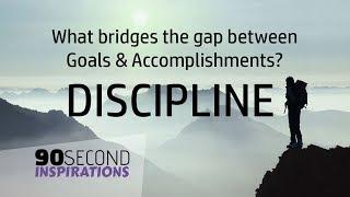 DISCIPLINE | The Bridge Between Goals & Accomplishments