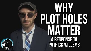 "WHY PLOT HOLES MATTER - A Response To Patrick Willems ""Shut Up About Plot Holes"" 