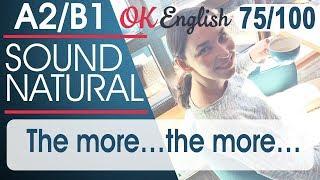 75/100 The more ... the more ... - Чем ... тем ... 🇺🇸 Sound Natural, курс разговорного английского