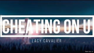 Cheating On U   Lacy Cavalier (lyrics)