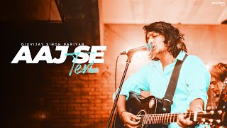 Aaj Se Teri - Unplugged Cover | Digvijay Singh Pariyar | Padman | Arijit Singh | Amit Trivedi